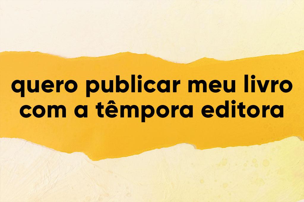 Quero publicar o meu livro com a Têmpora Editora