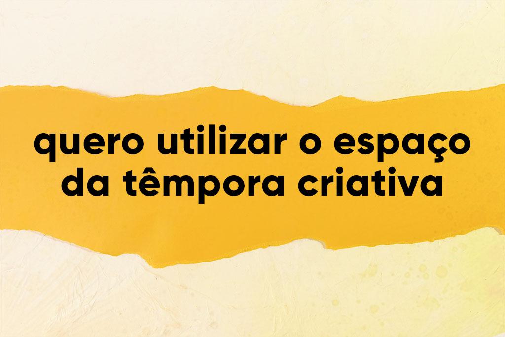 Quero utilizar o espaço da Têmpora Criativa